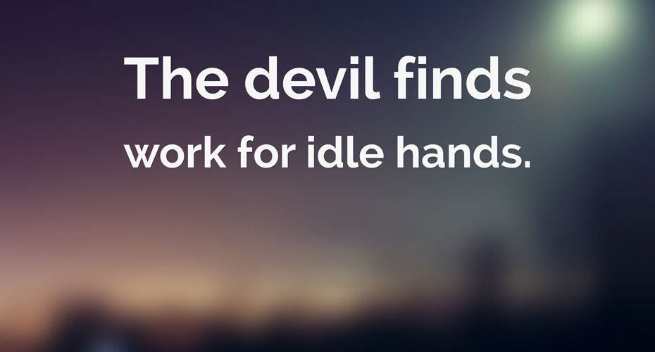 Devils idle hands